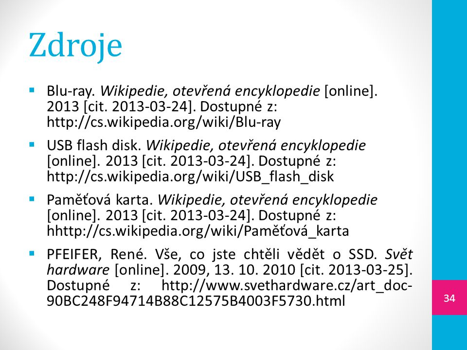 Zdroje Blu-ray. Wikipedie, otevřená encyklopedie [online]. 2013 [cit. 2013-03-24]. Dostupné z: http://cs.wikipedia.org/wiki/Blu-ray.